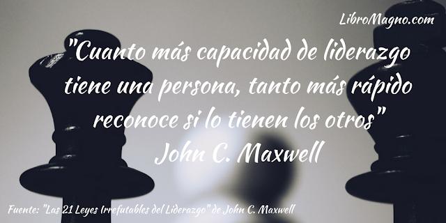 """""""Cuanto más capacidad de liderazgo tiene una persona, tanto más rápido reconoce si lo tienen los otros""""  John C. Maxwell"""