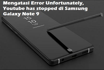 Mengatasi Error Unfortunately, Youtube has stopped di Samsung Galaxy Note 9