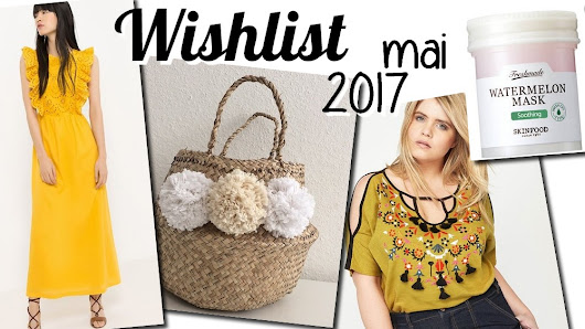 Wishlist mode & beauté - Mai 2017