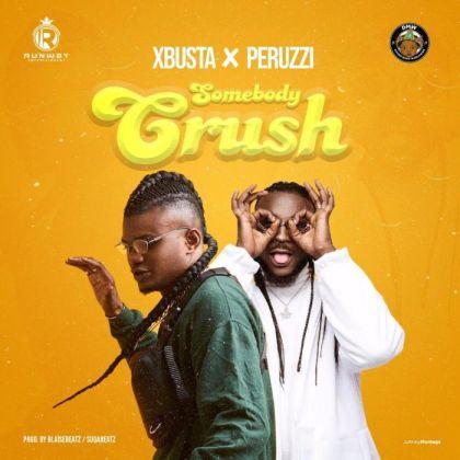 DOWNLOAD MP3: Xbusta ft Peruzzi – Somebody Crush - 36TrendZ