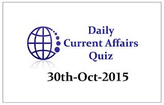 Current Affairs Quiz- 30th October- 2015