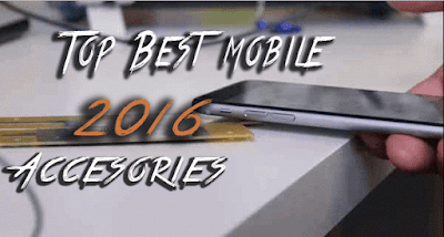 Top Best Mobile Accessories 2016