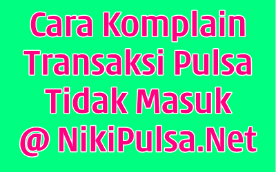 Cara Komplain Transaksi Bisnis Agen Server Niki Reload Pulsa Elektrik Online Termurah Jakarta Bandung Semarang Surabaya