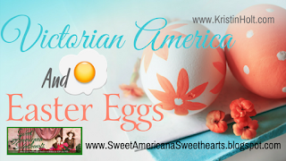 Kristin Holt | Victorian America and Easter Eggs