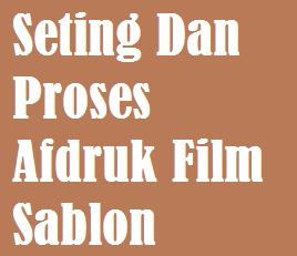 Setting Dan Proses Afdruk Film Sablon