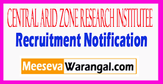 CAZRI Central Arid Zone Research Institute Recruitment Notification 2017 Last Date 28-07-2017