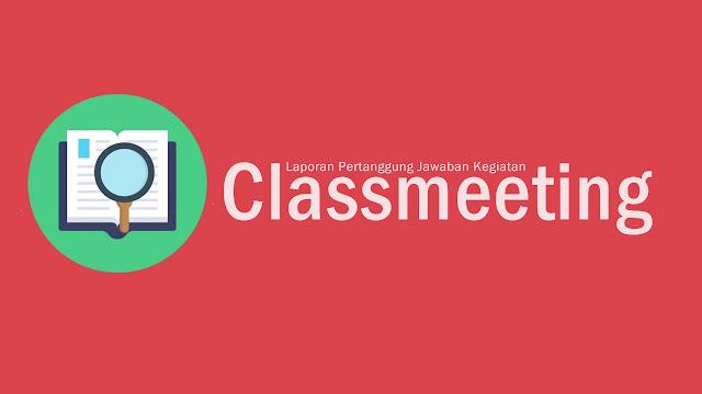 Memuat Seputar Laporan Pertanggung Jawban Kegiatan Classmeeting, Contoh Laporan Pertanggung jawaban Kegiatan Classmeeting, Cara Membuat  Laporan Pertanggung jawaban Classmeeting,