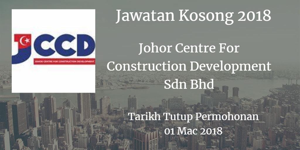 Jawatan Kosong Johor Centre For Construction Development Sdn Bhd 01 Mac 2018