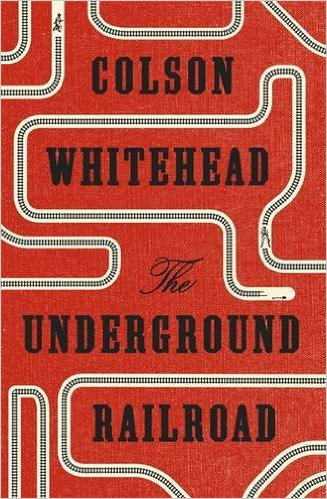 The Underground Railground by Colson Whitehead