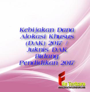 Kebijakan Dana Alokasi Khusus (DAK) 2017 / Juknis DAK Bidang Pendidikan 2017
