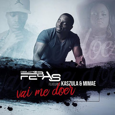 Dj Febas - Vai me doer ( ft. Kasszula & Mimae) [Download]