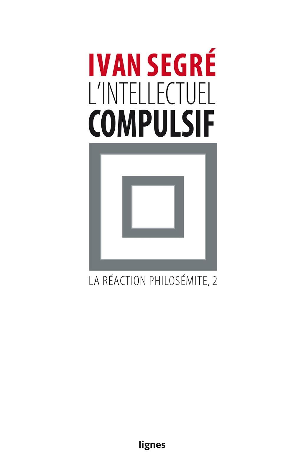 L'Intellectuel compulsif est un essai de micro-histoire contemporaine. Ivan  Segré se saisit d'un fait symptomatique, réunit une documentation et en  propose ...