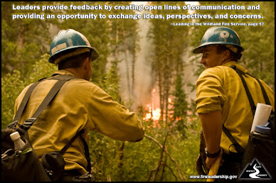 Leaders provide feedback by creating open lines of communication and providing an opportunity to exchange ideas, perspectives, and concerns. –Leading in the Wildland Fire Service, page 57
