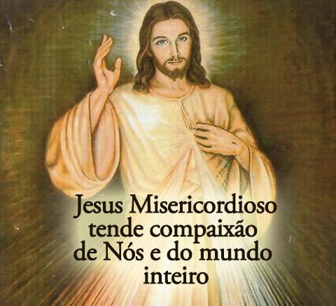 A Misericórdia Divina: Jesus Misericordioso tende compaixão de Nós e do mundo inteiro.
