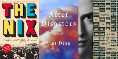 The Nix by Nathan Hill; After Disasters by Viet Dinh; What Belongs to You by Garth Greenwell