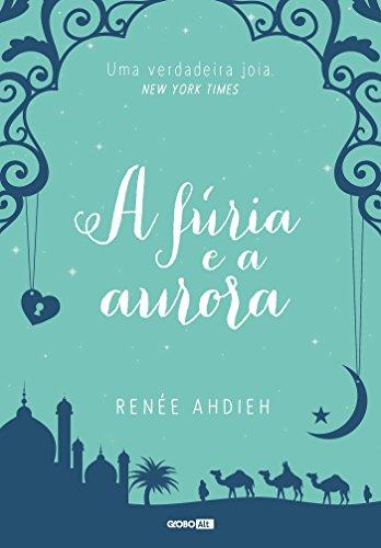 A fúria e a aurora - Renée Ahdieh