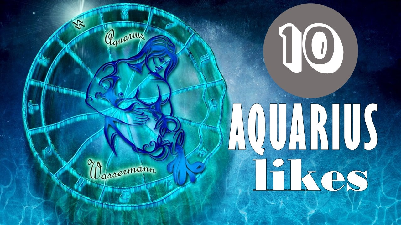 10 Likes of Aquarius Zodiac Sign