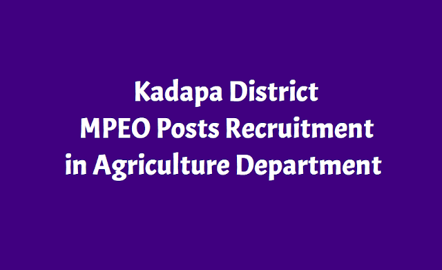 kadapa mpeo posts recruitment 2018 in agriculture department: agriculture deptartemnt, kadapa district has issued the mpeo posts recruitment 2018 notification and last date for submission of mpeo posts aplication form is 05.12.2018