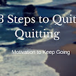 3 Steps to Quit Quitting