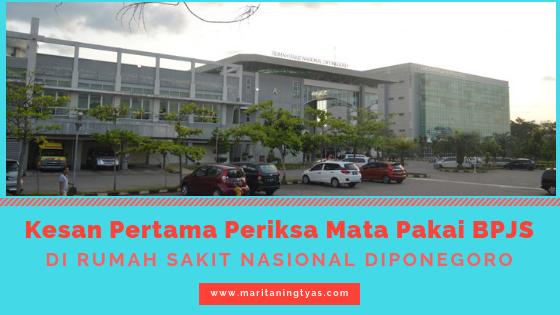 Kesan Pertama Periksa Mata Pakai BPJS di Rumah Sakit Nasional Diponegoro