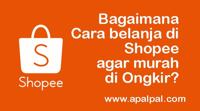 Cara Belanja di Shopee Agar Murah dan Gratis di Ongkir