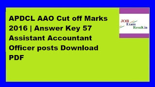APDCL AAO Cut off Marks 2016 | Answer Key 57 Assistant Accountant Officer posts Download PDF