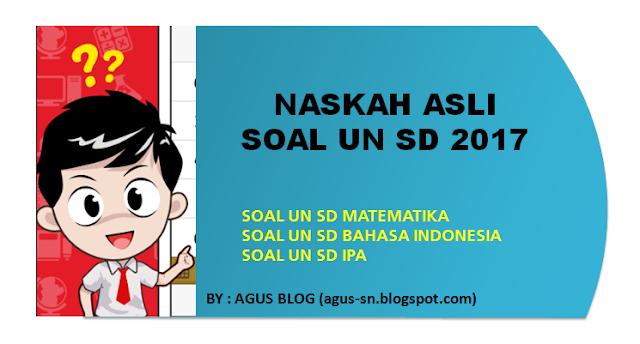 File Pendidikan DOWNLOAD NASKAH ASLI SOAL UN SD KELAS 6 TAHUN 2017