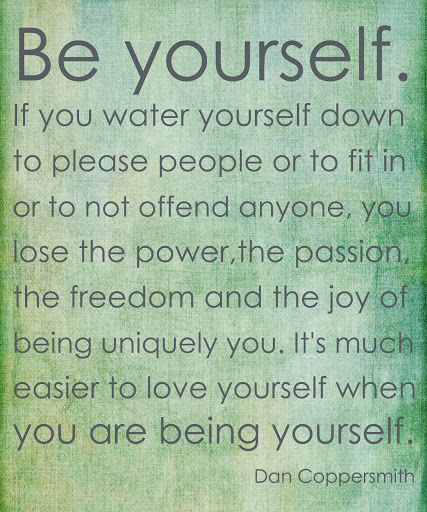 Be yourself. If you water yourself down to please people or to fit in or to not offend anyone, you lose the power, the passion, the freedom and the joy of being uniquely you. It's much easier to love yourself when you are being yourself.
