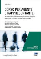 Corso per agente e rappresentante. Manuale di preparazione agli esami per l'iscrizione al Registro delle imprese abilitante all'esercizio della professione