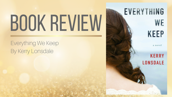 Book Review: Everything We Keep By Kerry Lonsdale