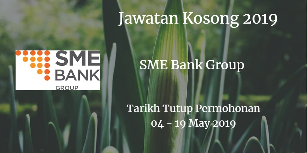Jawatan Kosong SME Bank Group 04 - 19 May 2019