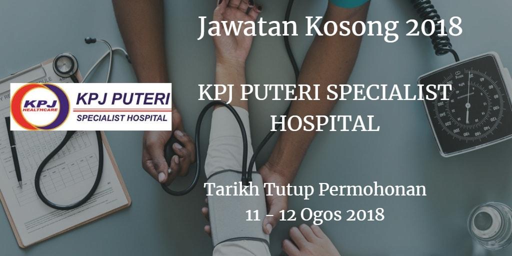 Jawatan Kosong KPJ PUTERI SPECIALIST HOSPITAL 11 -1 2 Ogos 2018