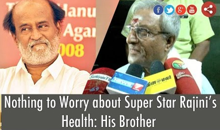 Nothing to worry about Rajinikanth's health: His brother