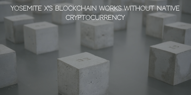 Yosemite X's Blockchain works without native cryptocurrency