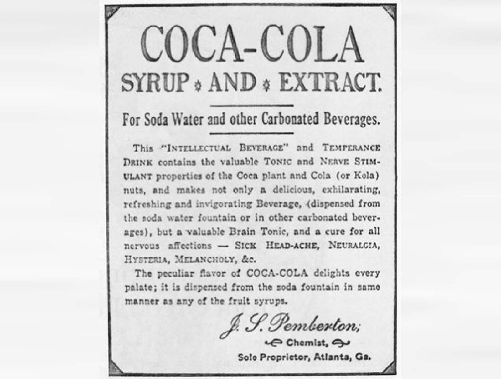 John Pemberton invented the famous soft-drink as a patent medicine in 1886. From 1891 to 1904, it had an estimated 9 milligrams of cocaine per glass.