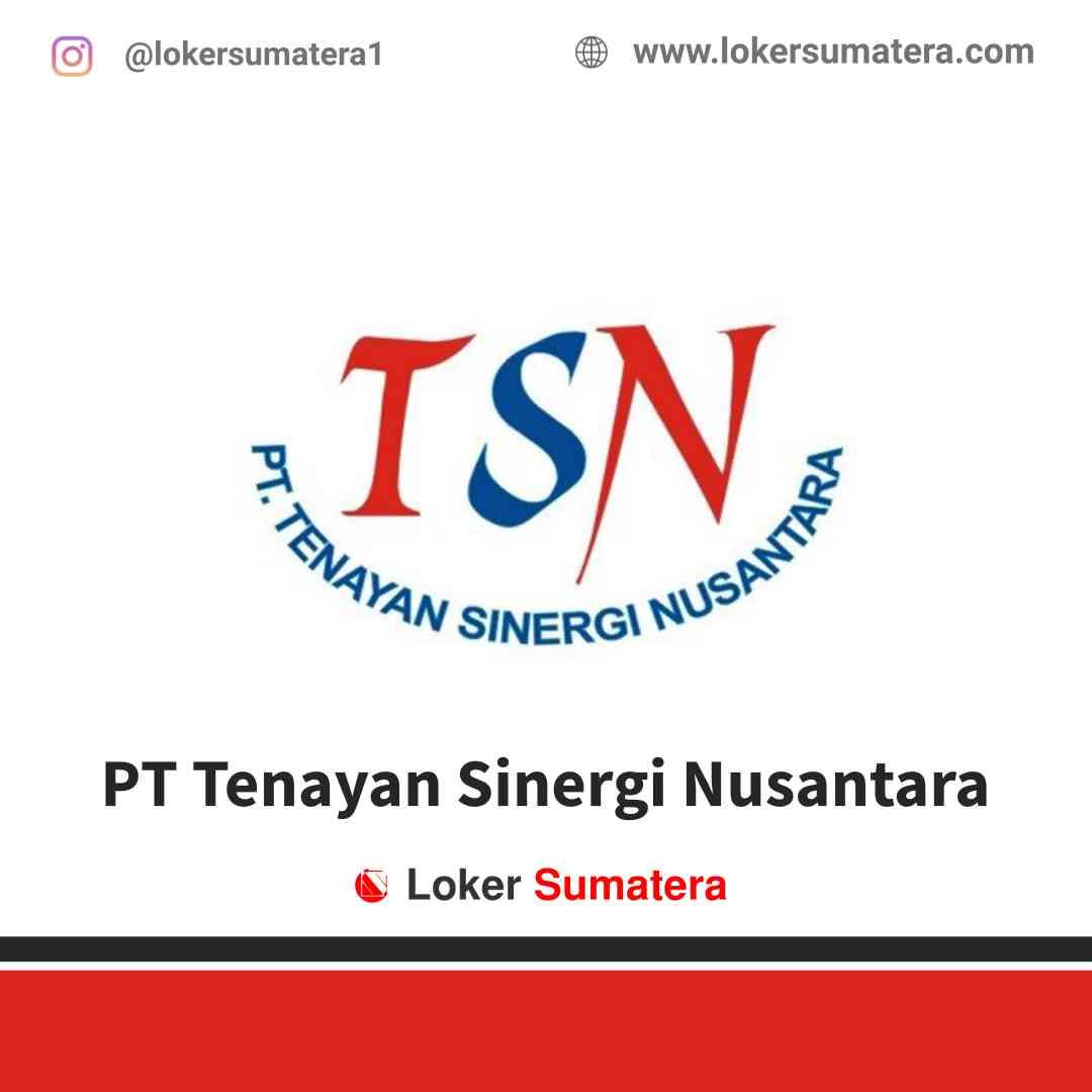 Lowongan Kerja Pekanbaru, PT Tenayan Sinergi Nusantara (TSN) Juli 2021