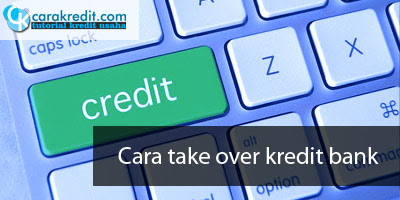 Cara take over kredit