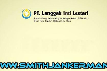 Lowongan Kerja PT. Langgak Inti Lestari Pekanbaru Februari 2018