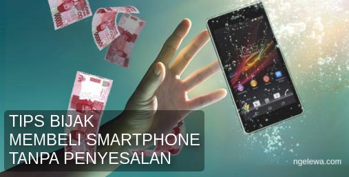 Tips bijak dalam membeli smartphone sesuai budget dan kebutuhan