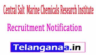 Central Salt  Marine Chemicals Research Institute CSMCRI Recruitment Notification 2017