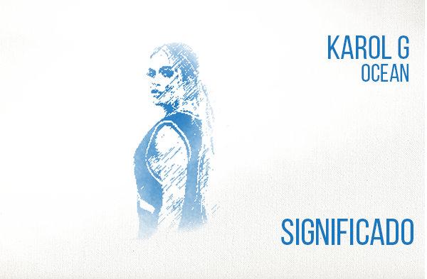 Ocean significado de la canción Karol G.