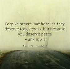 quotes about positive thinking: Forgive others, not because they deserve forgiveness, but because you deserve peace