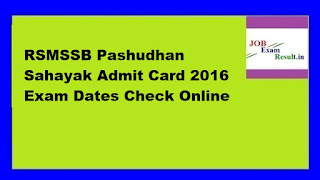 RSMSSB Pashudhan Sahayak Admit Card 2016 Exam Dates Check Online