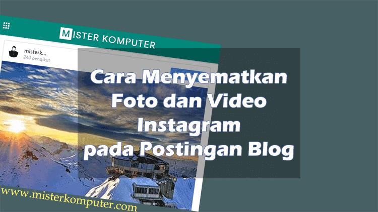 Cara Menyematkan Foto dan Video Instagram pada Postingan Blog