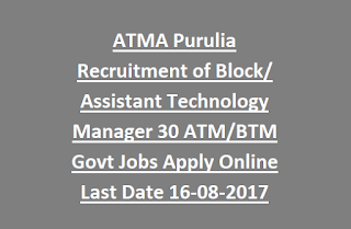 ATMA Purulia Recruitment of Block Assistant Technology Manager 30 ATM, BTM Govt Jobs Apply Online Last Date 16-08-2017