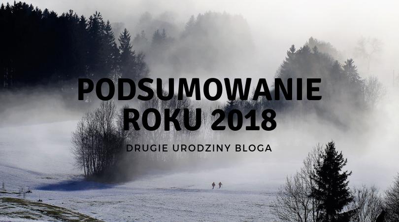 Czytelnicze i blogowe podsumowanie roku 2018. Drugie urodziny bloga!