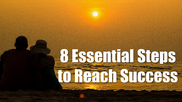 How do you reach success? Here are 8 Essential Steps to Reach Success in anything.
