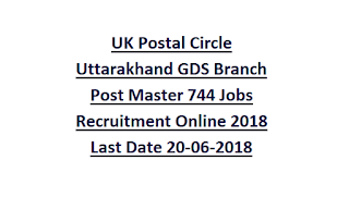 UK Postal Circle Uttarakhand GDS Branch Post Master 744 Jobs Recruitment Online 2018 Last Date 20-06-2018