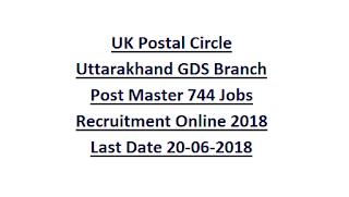 UK Postal Circle Uttarakhand GDS Branch Post Master 744 Jobs Recruitment Online 2018 Last Date 20-06-2018