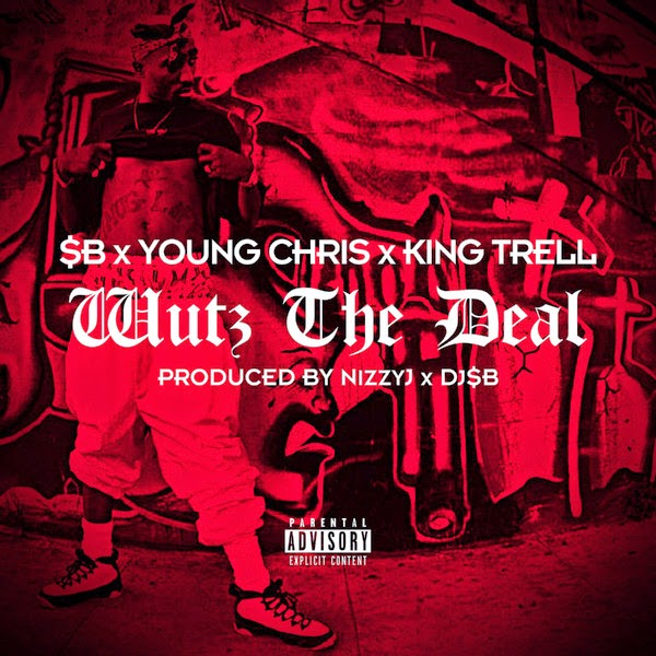 $B, Young Chris & King Trell - Wutz the Deal  Cover
